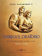 Paul McCartney's Liverpool oratorio : oratorio in eight movements for soprano, mezzo-soprano, tenor, bass, and boy treble soloists, boys' choir, SATB chorus, and orchestra