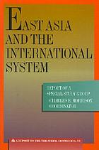 East Asia and the international system : report of a special study group to the Trilateral Commission