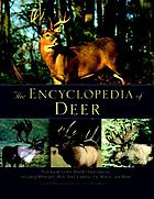 The encyclopedia of deer : your guide to the world's deer species including whitetails, mule deer, caribou, elk, moose, and more