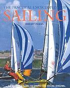 The practical encyclopedia of sailing : the complete guide to sailing and racing dinghies, catamarans and cruisers