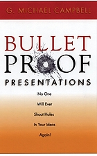 Bulletproof presentations : no one will ever shoot holes in your ideas again!
