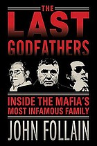 The last godfathers : inside the Mafia's most infamous family