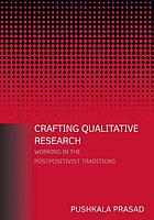 Crafting qualitative research : working in the postpositivist traditions