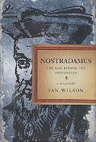 Nostradamus : the man behind the prophecies