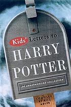 Kids' letters to Harry Potter from around the world : an unauthorized collection