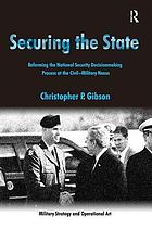 Securing the state reforming the national security decisionmaking process at the civil-military nexus