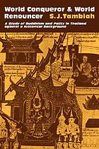 World conqueror and world renouncer : a study of Buddhism and polity in Thailand against  a historical background