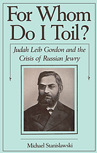 For whom do I toil? : Judah Leib Gordon and the crisis of Russian Jewry