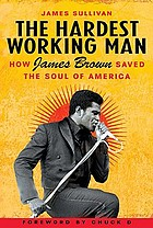 The hardest working man : how James Brown saved the soul of America