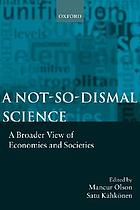A not-so-dismal science : a broader view of economies and societies