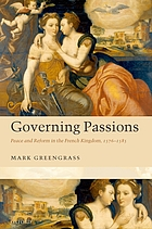 Governing passions : peace and reform in the French kingdom, 1576-1585