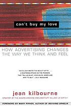 Can't buy my love : how advertising changes the way we think and feel