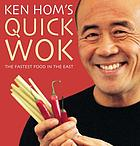 Ken Hom's quick wok : the fastest food in the East