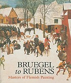 Bruegel to Rubens : masterpieces of Flemish painting