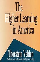 The higher learning in America; a memorandum on the conduct of universities by business men