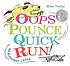 Oops, pounce, quick, run! : an alphabet caper