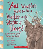 You wouldn't want to be a worker on the Statue of Liberty! : a monument you'd rather not build