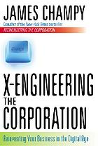 X-engineering the corporation : reinventing your business in the digital age