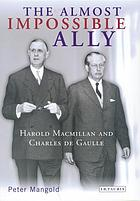 The almost impossible ally Harold Macmillan and Charles de Gaulle