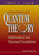 Lectures on quantum theory : mathematical and structural foundations