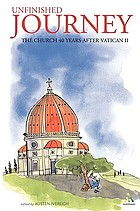 Unfinished journey : the Church 40 years after Vatican II : essays for John Wilkins