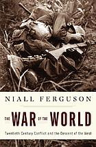 The war of the world : twentieth-century conflict and the descent of the West