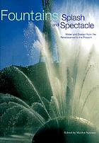 Fountains : splash and spectacle : water and design from the Renaissance to the present