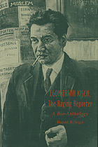 Egon Erwin Kisch, the raging reporter : a bio-anthology