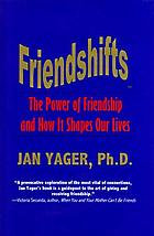 Friendshifts : the power of friendship and how it shapes our lives