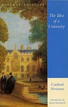The idea of a university : defined and illustrated : I. In nine discourses delivered to the Catholics of Dublin. II. In occasional lectures and essays addressed to the members of the Catholic University