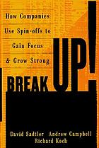 Breakup! : how companies use spin-offs to gain focus and grow strong