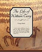 The life of William Carey, shoe-maker & missionary