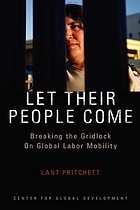 Let their people come : breaking the gridlock on international labor mobility