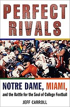 Perfect rivals : Notre Dame, Miami, and the battle for the soul of college football
