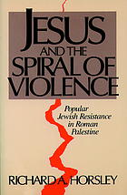 Jesus and the spiral of violence : popular Jewish resistance in Roman Palestine
