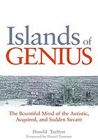 Islands of genius : the bountiful mind of the autistic, acquired, and sudden savant