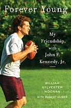 Forever young : my friendship with John F. Kennedy, JrForever young : growing up with John F. Kennedy, Jr