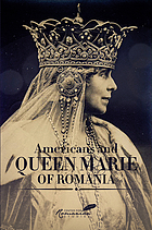 Americans and Queen Marie of Romania : a selection of documents