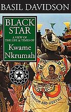 Black star; a view of the life and times of Kwame Nkrumah