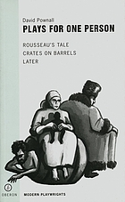 Plays for one person : Rousseau's tale, Crates on barrels, Later