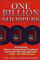 One billion shoppers : accessing Asia's consuming passions and fast-moving markets- after the meltdown