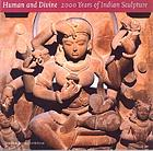 Human and divine : 2000 years of Indian sculpture