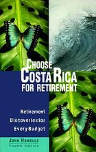 Choose Costa Rica for retirement : retirement discoveries for every budget