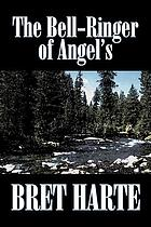 The bell-ringer of Angel's, and other stories