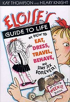 Eloise's guide to life, or, How to eat, dress, travel, behave, and stay six forever