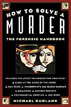 How to solve a murder : the forensic handbook