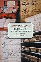 Keepers of the record : the history of the Hudson's Bay Company Archives