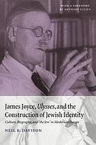 "James Joyce, Ulysses, and the construction of Jewish identity : culture, biography, and ""the Jew"" in modernist Europe"