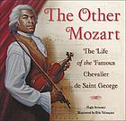 The other Mozart : the life of the famous Chevalier de Saint-George