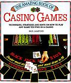 The amazing book of casino games : techniques, strategies, and hints on how to play any game you find in a casino
